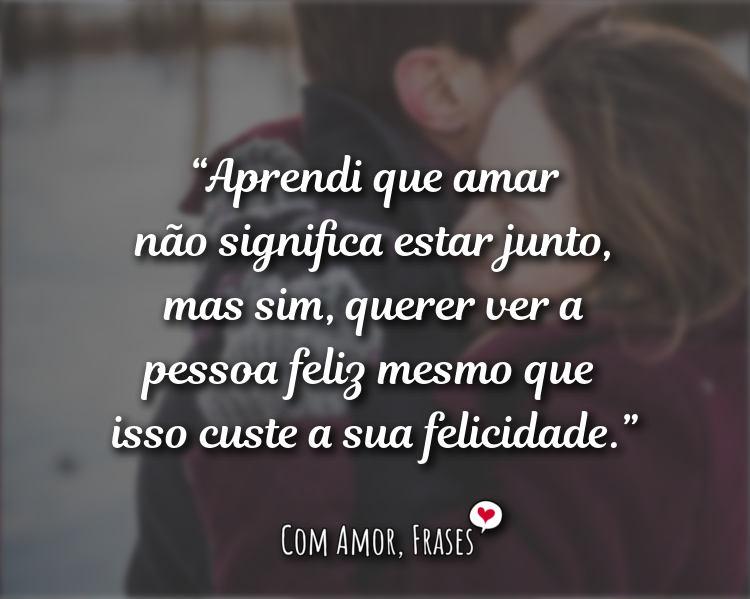 Frases de Amor - Aprendi que amar não significa estar junto.