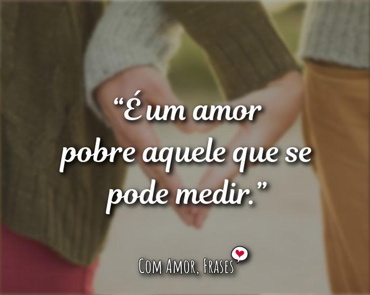 Frases de Amor - É um amor pobre aquele que.