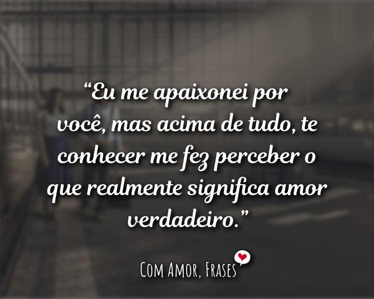 Frases de Amor - Eu me apaixonei por você, mas acima de tudo.