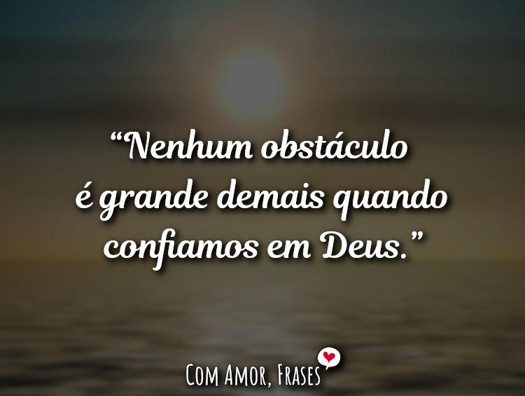 Frases de Deus: Nenhum obstáculo é grande demais quando confiamos.