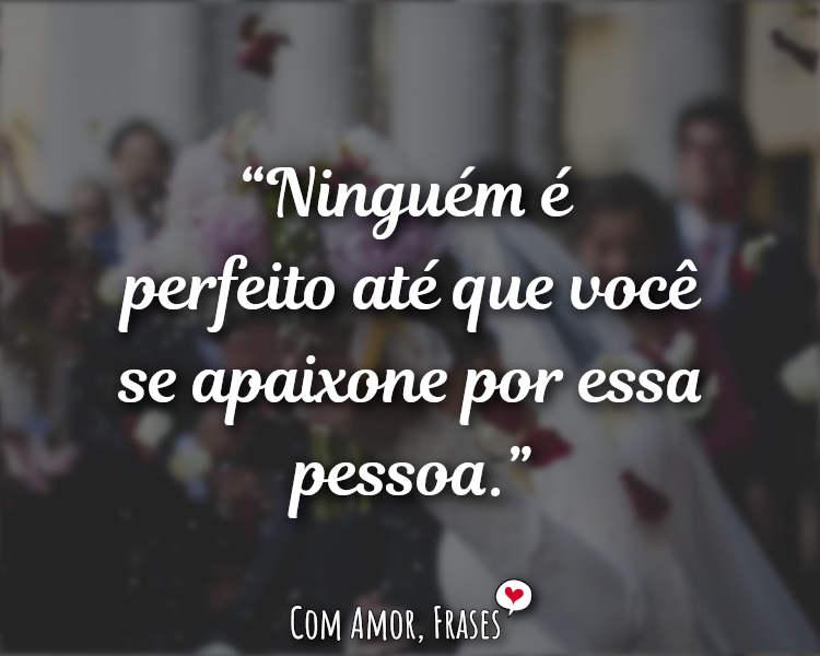 Frases Românticas - Ninguém é perfeito até que você se apaixone.