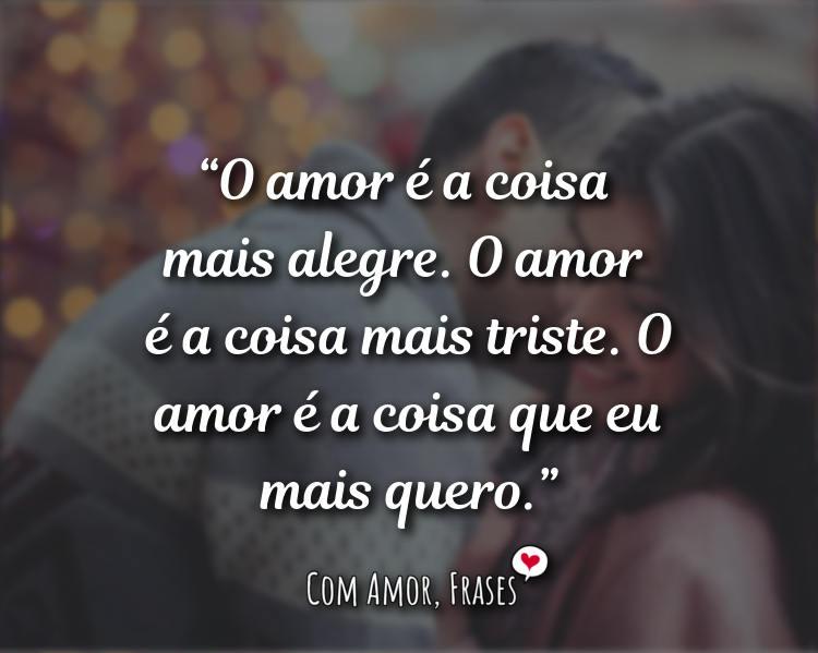 Frases de Amor - O amor é a coisa mais alegre.