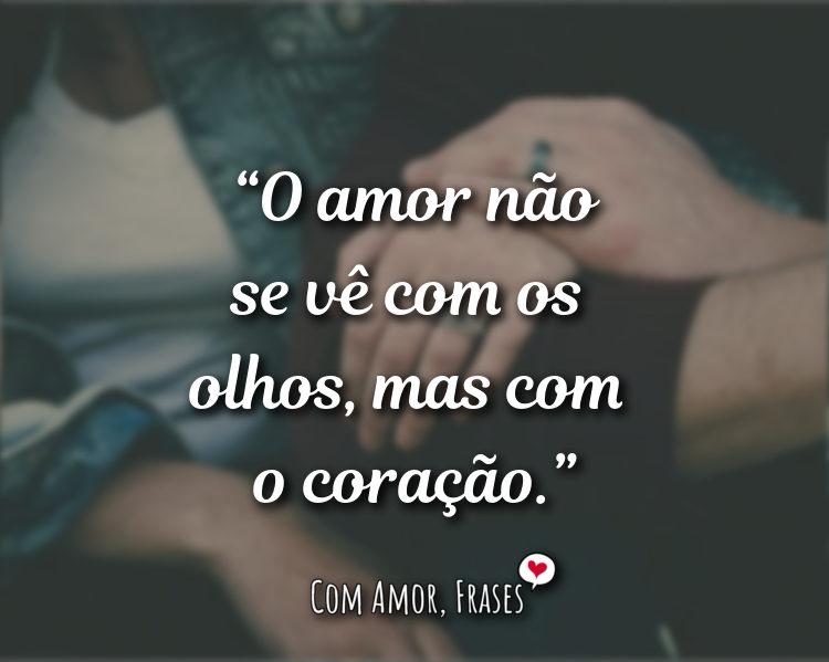 Frases de Amor - O amor não se vê com os olhos.