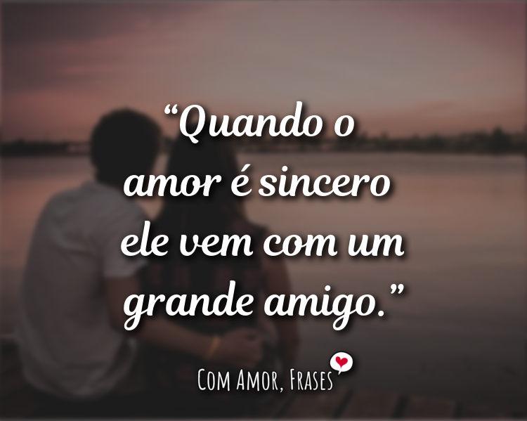Frases de Amor - Quando o amor é sincero ele vem com.