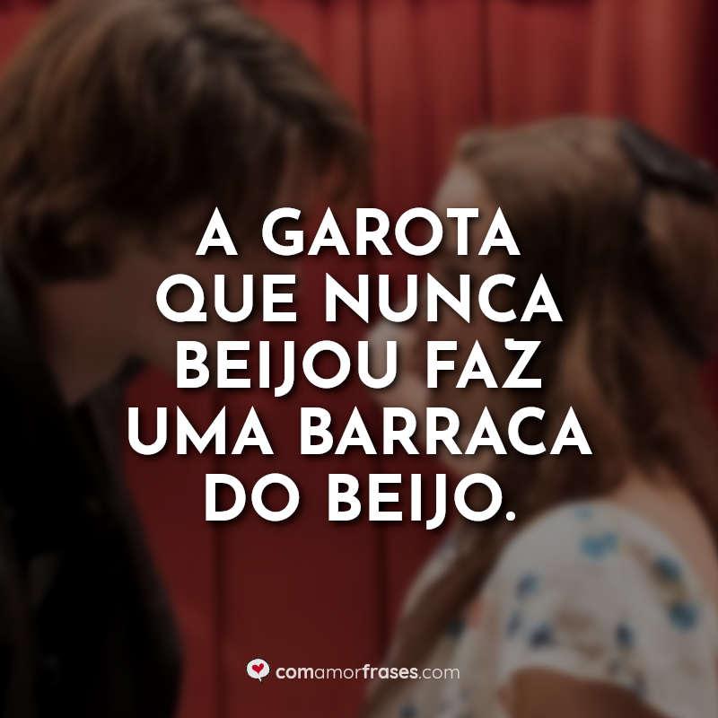 Frases A Barraca do Beijo Filme: A garota que.