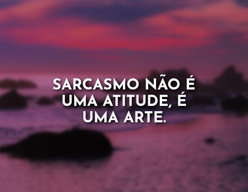 Sarcasmo não é uma atitude, é uma arte. Aesthetic Frases.