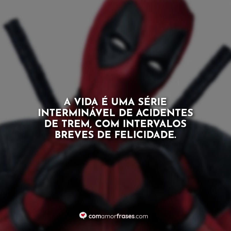 Frases Deadpool: A vida é uma série.